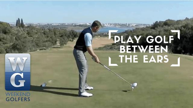 Weekend Golfers Coaching: Play Golf Between The Ears