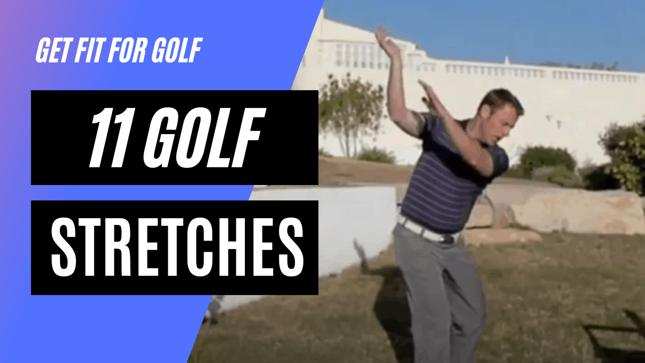 11 golf stretches for the Muscles Used in the Golf Swing