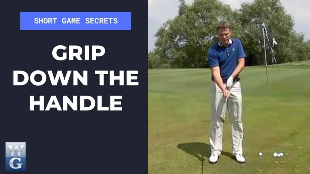 Grip Down The Handle In The Chip Shot