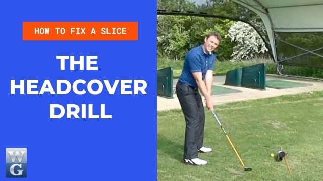 How To Fix A Slice With The Headcover Drill