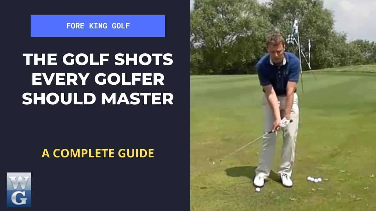 The Golf Shots Every Golfer Should Master