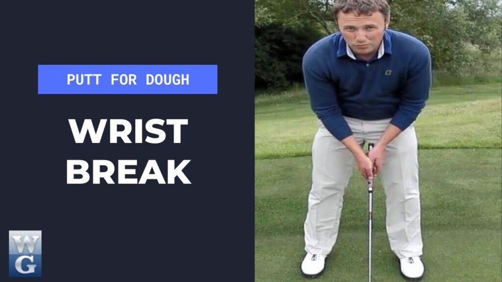 Wrist Break In The Putting Stroke