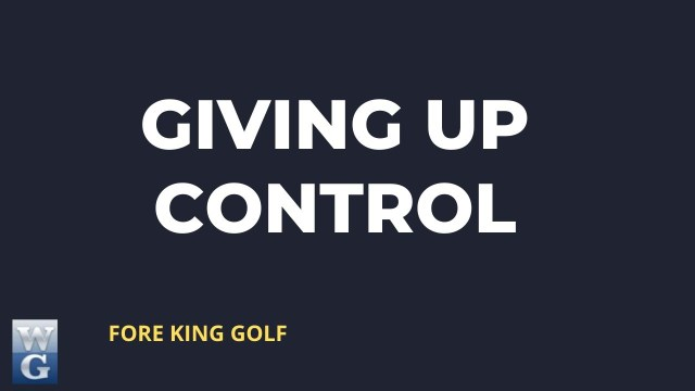 Giving Up Control Guide for Beginner Golfers
