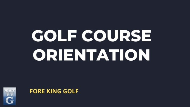 Golf course orientation for beginners