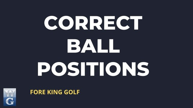 Having The Correct Ball Position For Each Club