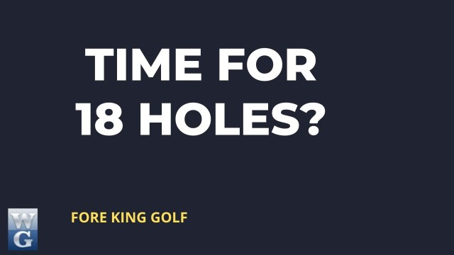 How Long Does 18 Holes Of Golf Take