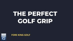 How To Get A Perfect Golf Grip