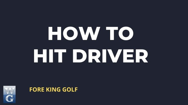How To Hit Driver In Golf