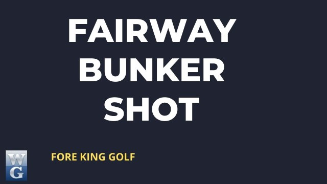 How to Play A Fairway Bunker Shot