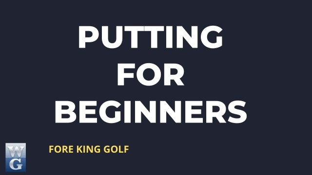 Putting Guide for Beginner Golfers