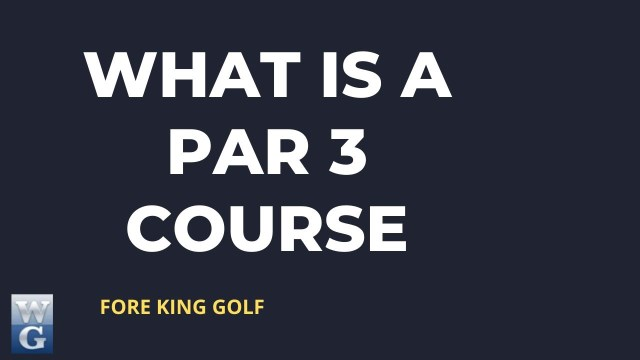 What Is A Par 3 Course