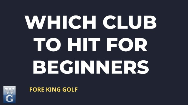 Which Club To Hit Guide for Beginner Golfers