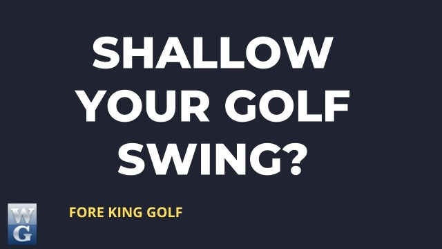 Why A Shallow Golf Swing