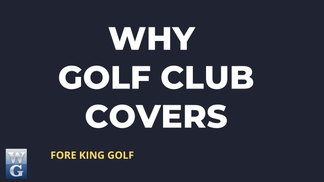 why use golf club covers