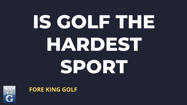 This is why golf is one of the hardest sports