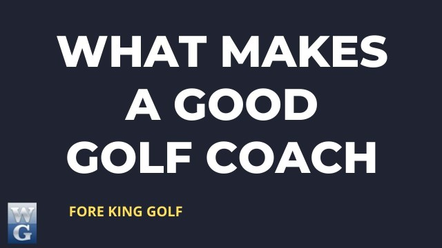 What Makes A Good Golf Coach