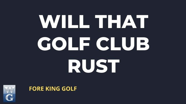 Will That Golf Club Rust