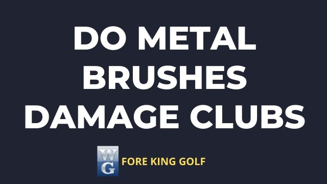 Picture asking Do Metal Brushes Damage Golf Clubs